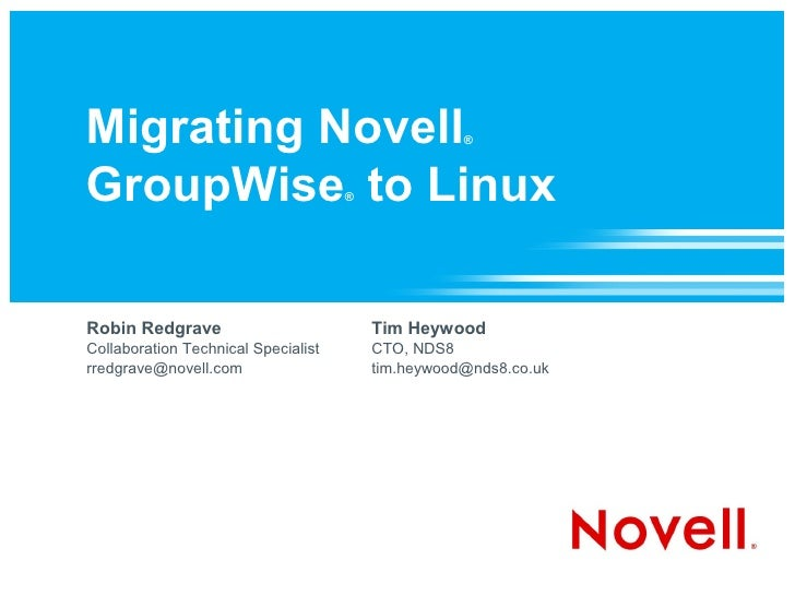 Migrating Novell                                    ®    GroupWise to Linux                   ®     Robin Redgrave        ...