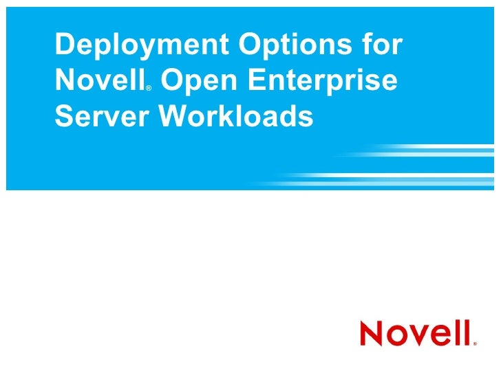 Deployment Options for Novell Open Enterprise      ®    Server Workloads