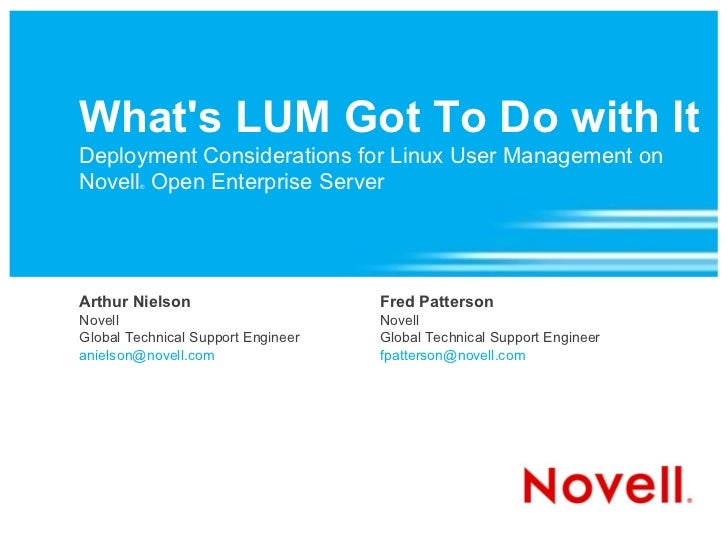 What's LUM Got To Do with It Deployment Considerations for Linux User Management on Novell Open Enterprise Server         ...