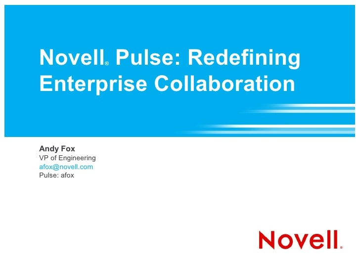 Novell Pulse: Redefining                     ®    Enterprise Collaboration  Andy Fox VP of Engineering afox@novell.com Pul...