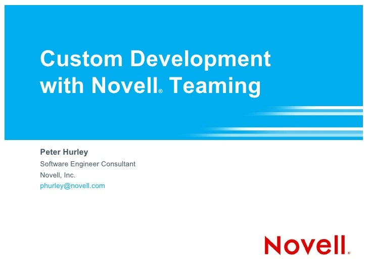 Custom Development with Novell Teaming            ®     Peter Hurley Software Engineer Consultant Novell, Inc. phurley@nov...