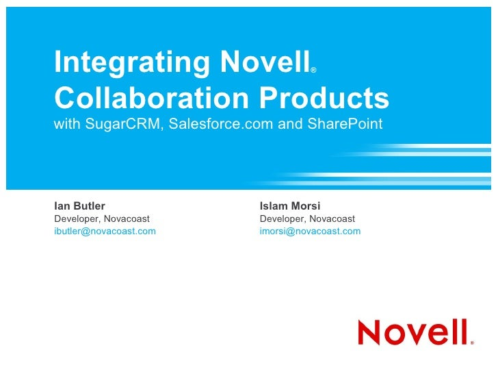 Integrating Novell                   ®    Collaboration Products with SugarCRM, Salesforce.com and SharePoint     Ian Butl...