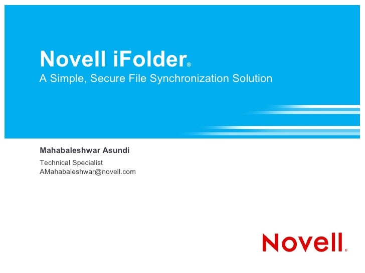 Novell iFolder               ®  A Simple, Secure File Synchronization Solution     Mahabaleshwar Asundi Technical Speciali...