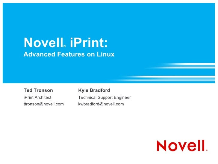 Novell iPrint:     ®  Advanced Features on Linux     Ted Tronson            Kyle Bradford iPrint Architect       Technical...