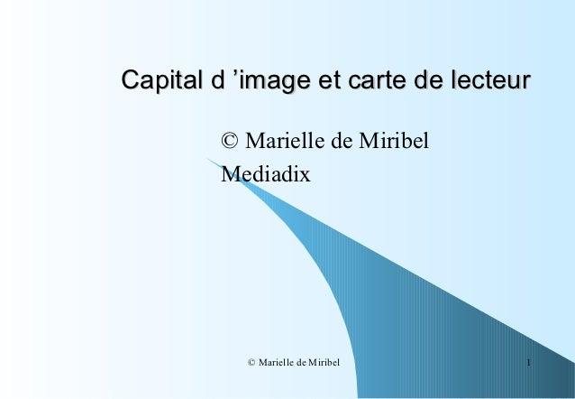 Capital d 'image et carte de lecteur        © Marielle de Miribel        Mediadix           © Marielle de Miribel   1