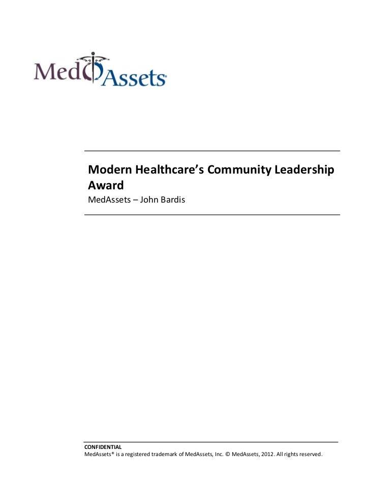 Modern Healthcare's Community Leadership Award MedAssets – John BardisCONFIDENTIALMedAssets® is a registered trademark of ...