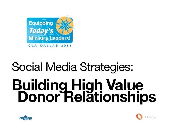 Social Media Strategies:<br />Building High Value<br />Donor Relationships<br />