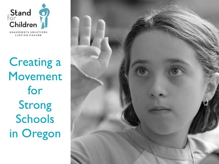 Creating a Movement      for    Strong   Schools in Oregon              1