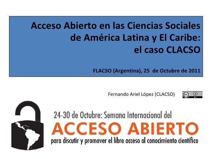 Acceso Abierto en las Ciencias Sociales        de América Latina y El Caribe:                       el caso CLACSO        ...
