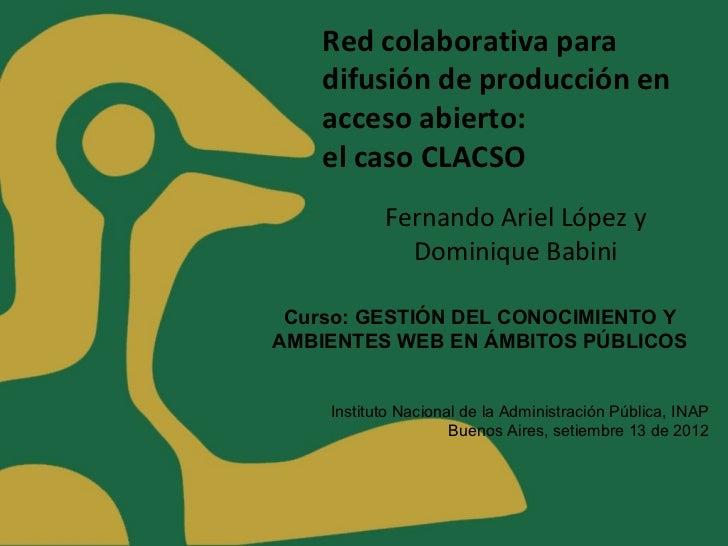 Red colaborativa para    difusión de producción en    acceso abierto:    el caso CLACSO           Fernando Ariel López y  ...