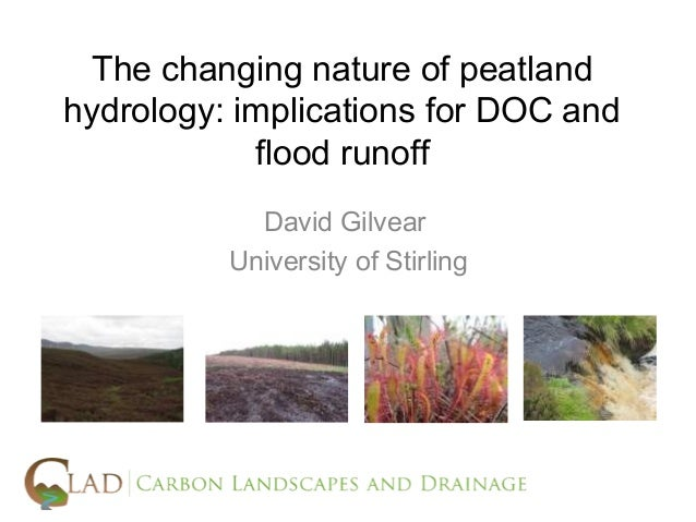The changing nature of peatlandhydrology: implications for DOC and            flood runoff            David Gilvear       ...