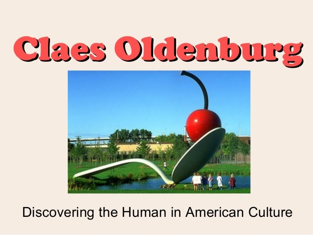 Claes Oldenburg  Discovering the Human in American Culture