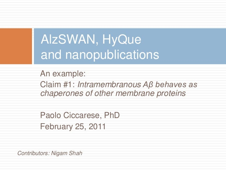 AlzSWAN, HyQueand nanopublications<br />An example:<br />Claim #1: Intramembranous Aβ behaves as chaperones of other membr...