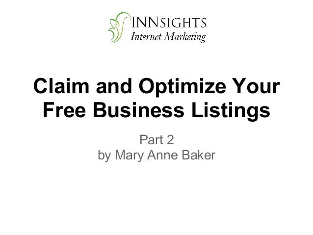 Claim and Optimize Your Free Business Listings            Part 2      by Mary Anne Baker