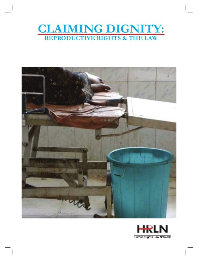 CLAIMING DIGNITY: REPRODUCTIVE RIGHTS & THE LAW  Human Rights Law Network