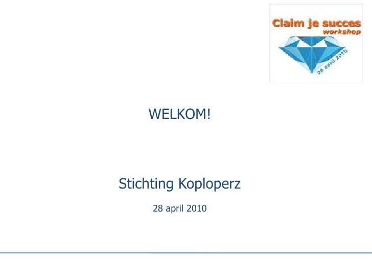 WELKOM!    Stichting Koploperz      28 april 2010