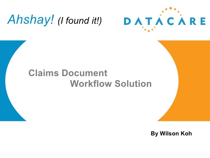 Ahshay!  (I found it!) Claims Document    Workflow Solution By Wilson Koh