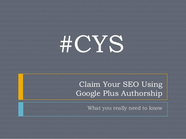 #CYS Claim Your SEO Using Google Plus Authorship What you really need to know