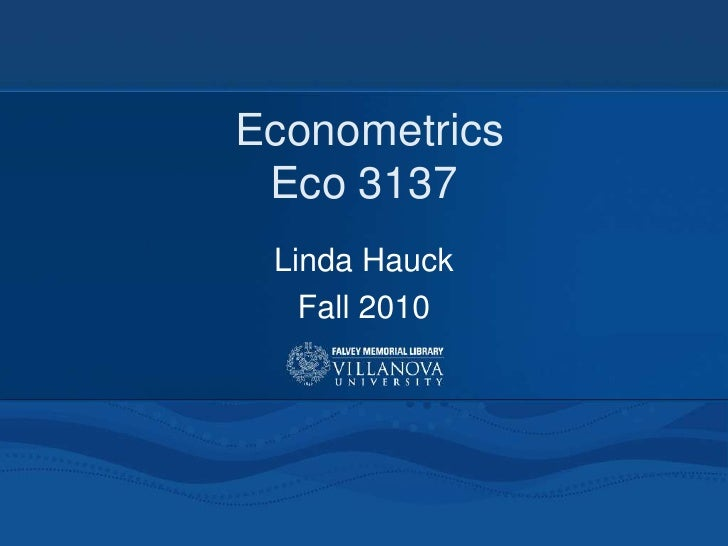 EconometricsEco 3137<br />Linda Hauck<br />Fall 2010<br />