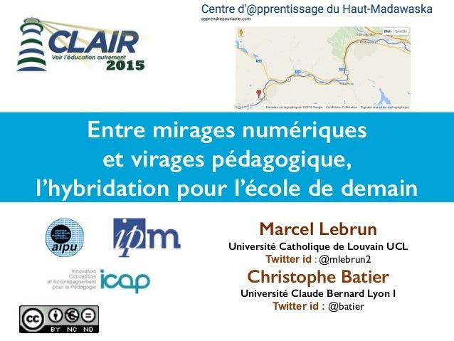 Marcel Lebrun Université Catholique de Louvain UCL Twitter id : @mlebrun2 Christophe Batier Université Claude Bernard Lyon...