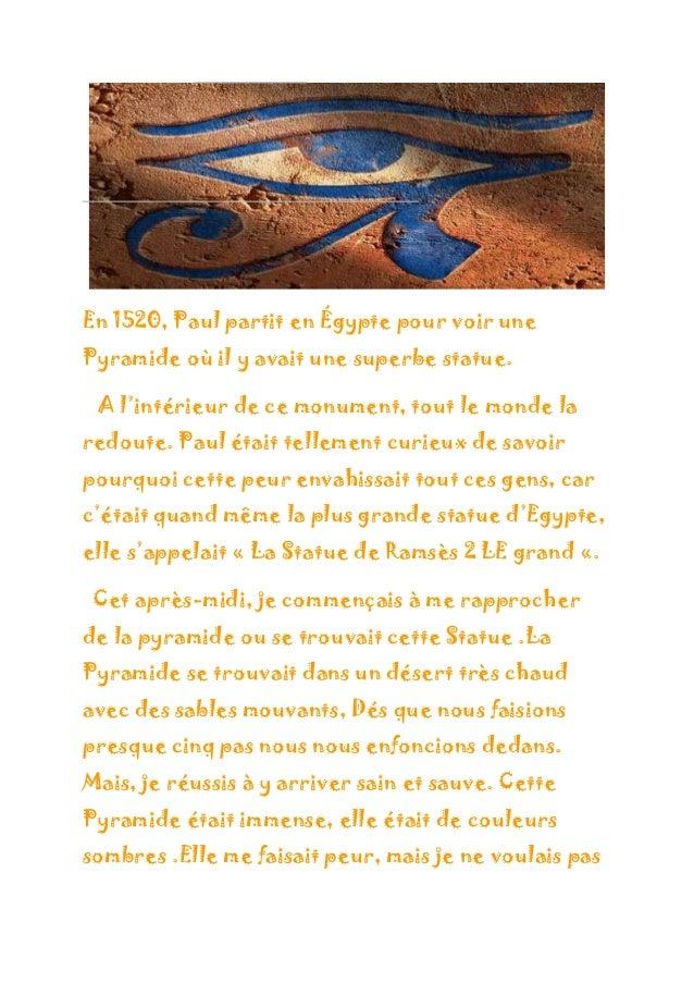 En 1520, Paul partit en Égypte pour voir une Pyramide où il y avait une superbe statue. A l'intérieur de ce monument, tout...