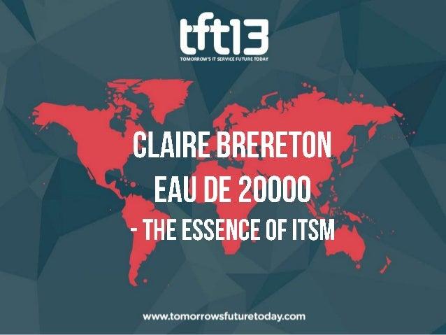 TFT13 - Claire Brereton, Eau de 20000 - The Essence of ITSM