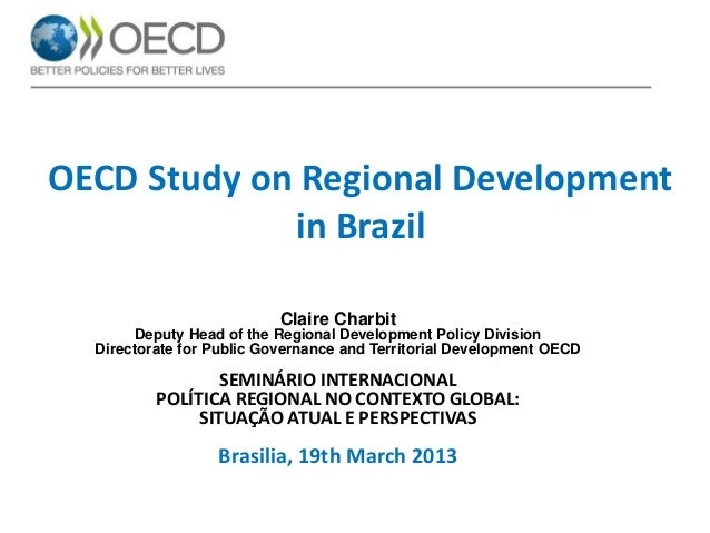 OECD Study on Regional Development in Brazil / Claire Charbit Deputy Head of the Regional Development Policy Division Directorate for Public Governance and Territorial Development OECD