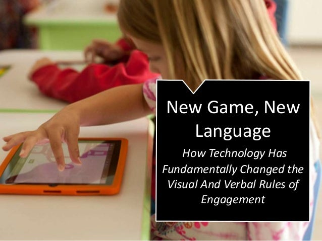 New Game, New Language How Technology Has Fundamentally Changed the Visual And Verbal Rules of Engagement