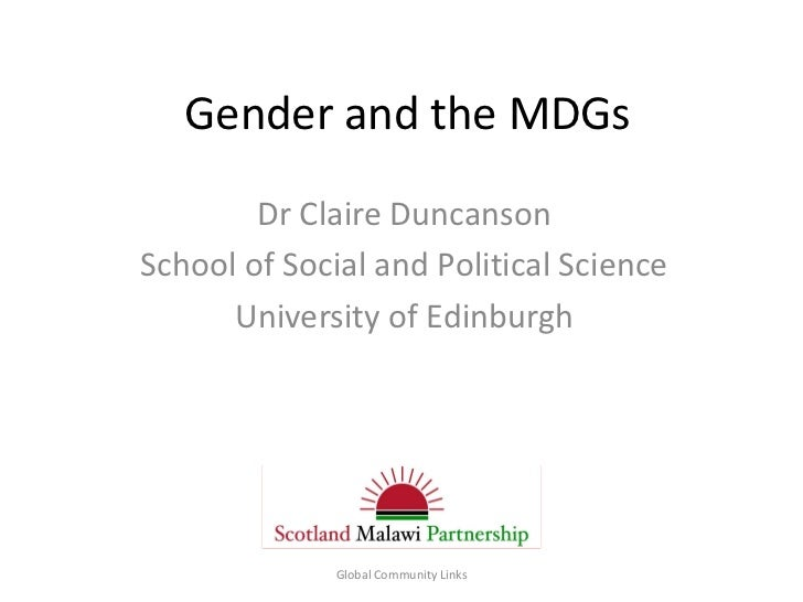 Gender and the MDGs        Dr Claire DuncansonSchool of Social and Political Science      University of Edinburgh         ...