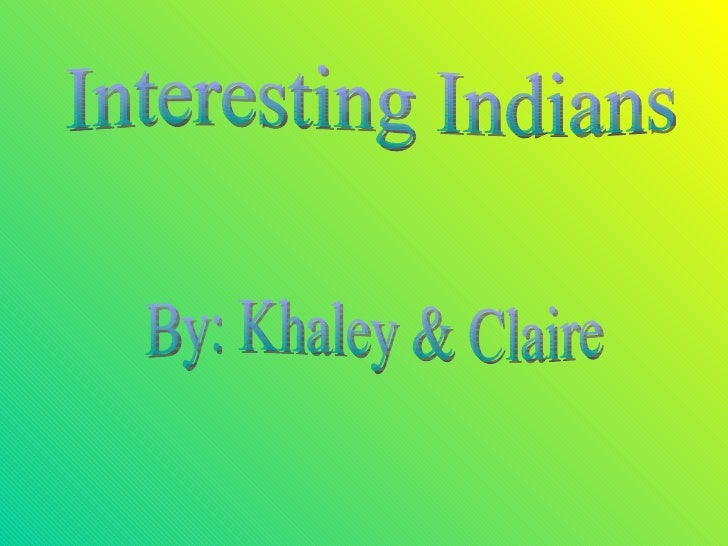 Interesting Indians By: Khaley & Claire