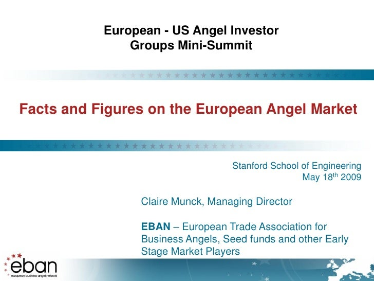 European - US Angel Investor                Groups Mini-Summit     Facts and Figures on the European Angel Market         ...