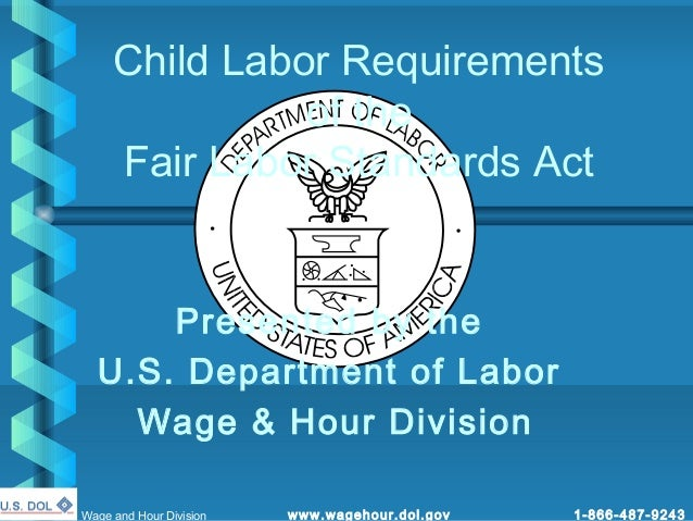 Child Labor Requirements               of the     Fair Labor Standards Act                         7      Presented by the...