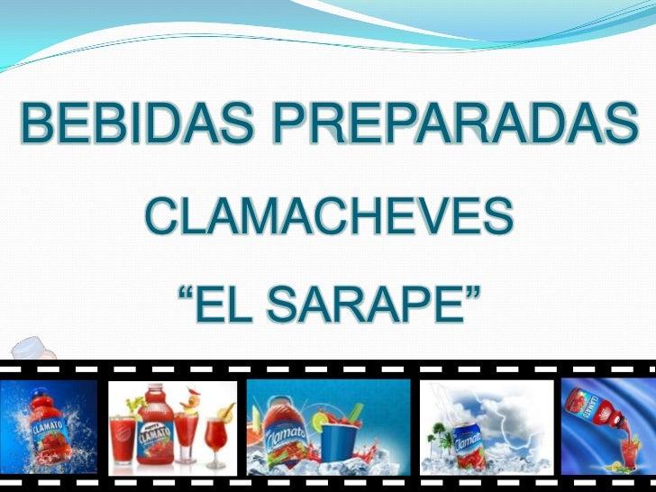 """BEBIDAS PREPARADAS   CLAMACHEVES    """"EL SARAPE"""""""