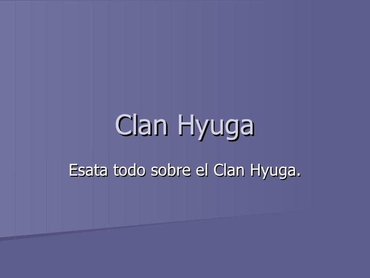 Clan Hyuga Esata todo sobre el Clan Hyuga.