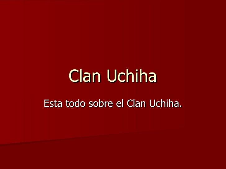 Clan Uchiha Esta todo sobre el Clan Uchiha.