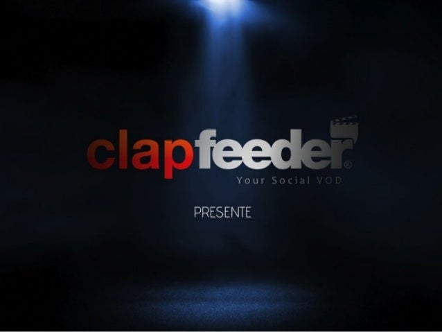 Clapfeeder: the 1st VOD social service!