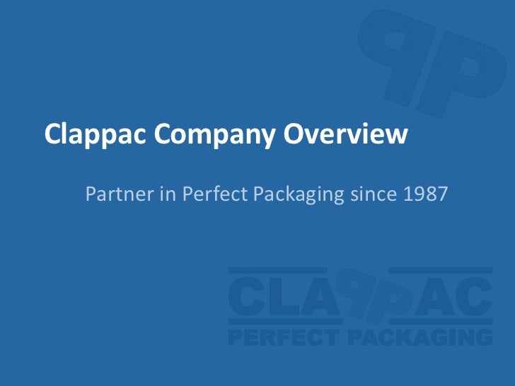 Clappac Company Overview<br />Partner in Perfect Packagingsince 1987<br />