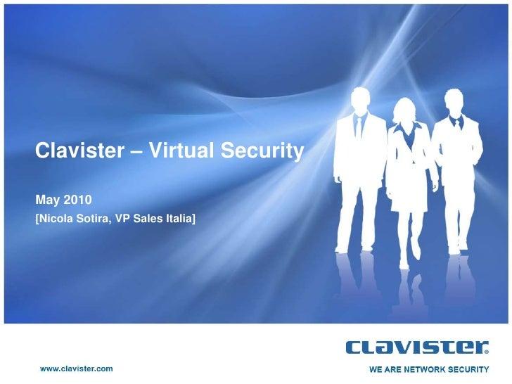 Clavister – Virtual Security  May 2010 [Nicola Sotira, VP Sales Italia]