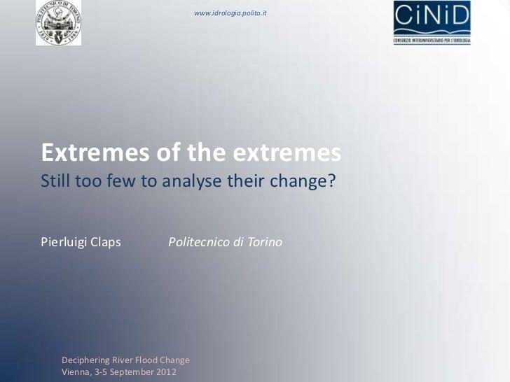 www.idrologia.polito.itExtremes of the extremesStill too few to analyse their change?Pierluigi Claps             Politecni...