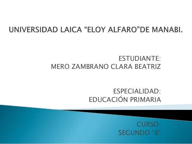 """ESTUDIANTE: MERO ZAMBRANO CLARA BEATRIZ ESPECIALIDAD: EDUCACIÓN PRIMARIA CURSO: SEGUNDO """"B"""""""