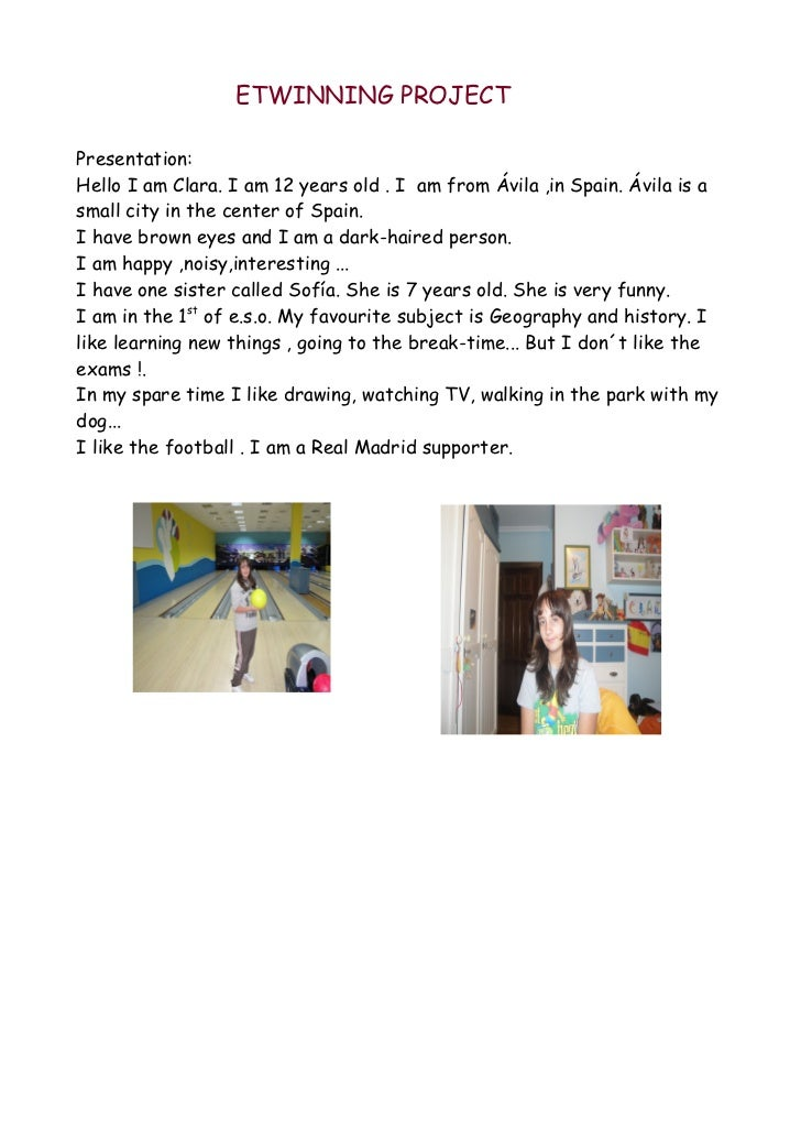 ETWINNING PROJECTPresentation:Hello I am Clara. I am 12 years old . I am from Ávila ,in Spain. Ávila is asmall city in the...
