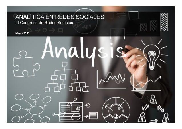ANALÍTICA EN REDES SOCIALESIII Congreso de Redes SocialesMayo 2013