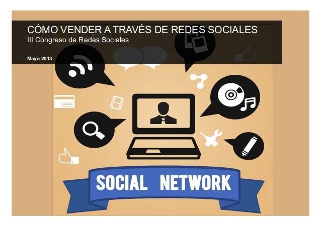 CÓMO VENDER A TRAVÉS DE REDES SOCIALESIII Congreso de Redes SocialesMayo 2013