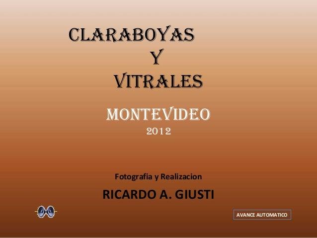 Fotografia y Realizacion RICARDO A. GIUSTI MONTEVIDEO 2012 CLARABOYAS Y VITRALES AVANCE AUTOMATICO