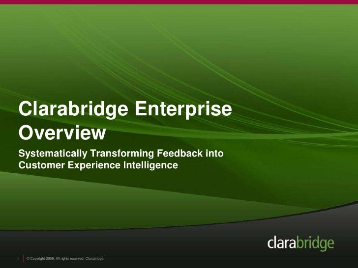 Clarabridge Enterprise Overview<br />Systematically Transforming Feedback into Customer Experience Intelligence<br />