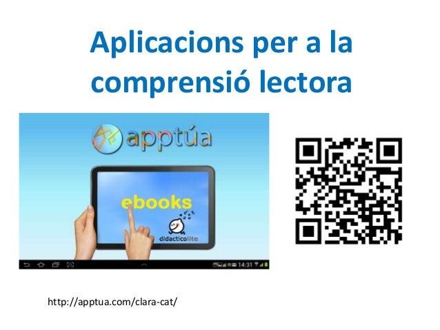Aplicacions per a la comprensió lectora  http://apptua.com/clara-cat/