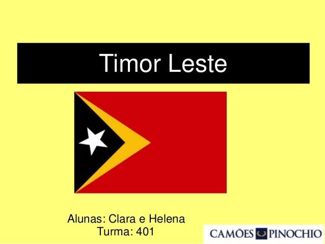 Timor Leste Alunas: Clara e Helena Turma: 401