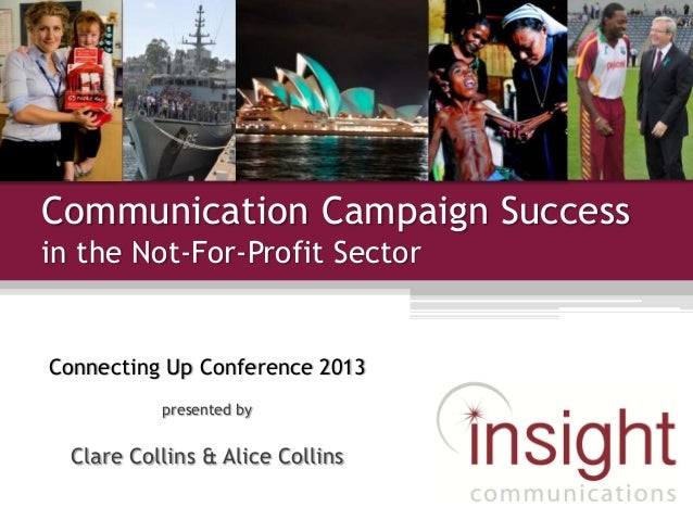 Communication Campaign Successin the Not-For-Profit SectorConnecting Up Conference 2013presented byClare Collins & Alice C...
