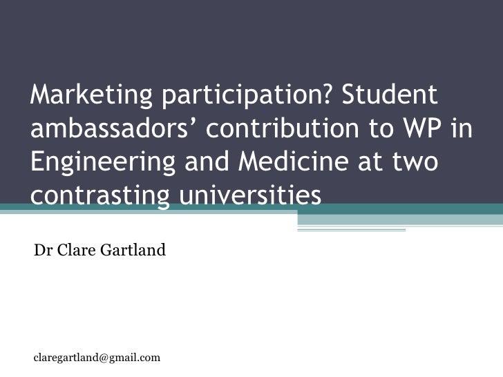 Marketing participation? Studentambassadors' contribution to WP inEngineering and Medicine at twocontrasting universitiesD...