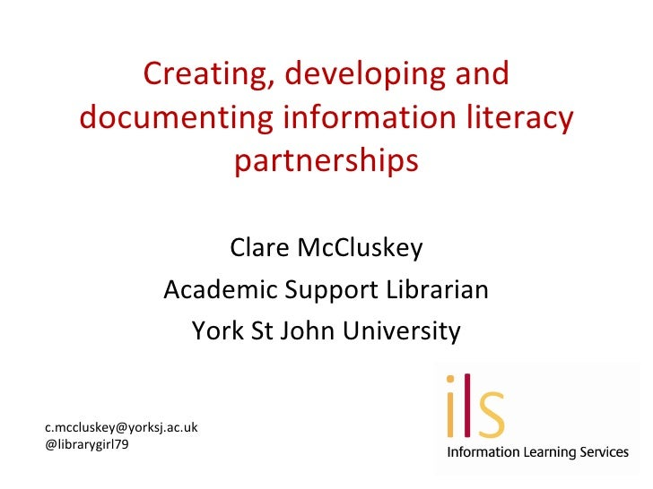 "Clare Mccluskey ""Creating, developing and documenting information literacy partnerships between library and faculty"""